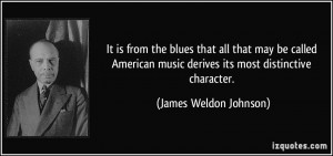 It is from the blues that all that may be called American music ...