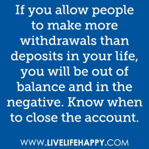 ... life, you will be out of balance and in the negative. Know when to