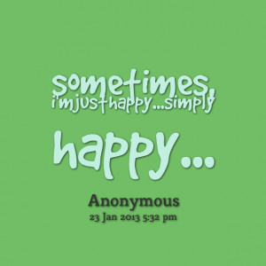 Quotes Picture: sometimes, i'm just happysimply happy