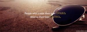 Quote: People who create their own drama deserve their own karma.