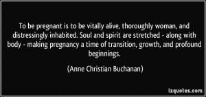 To be pregnant is to be vitally alive, thoroughly woman, and ...