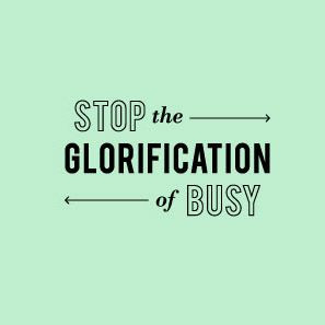 stop the glorification of busy quote #life