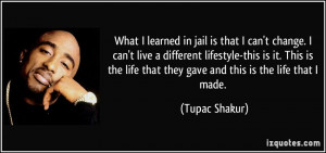What I learned in jail is that I can't change. I can't live a ...