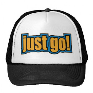 Just Go - Slang Sayings Quotes Trucker Hat