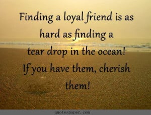 ... as finding a tear drop in the ocean! If you have them, cherish them