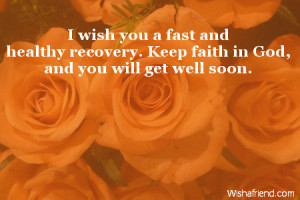 wish you a fast and healthy recovery. Keep faith in God, and you ...