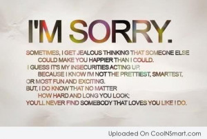 Insecurity Quote: I'm Sorry. Sometimes I get jealous thinking...
