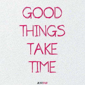 good things take time # quotes # realtalk