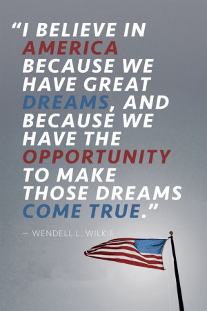 Believe In America Because We Have Great Dreams, And Because We Have ...