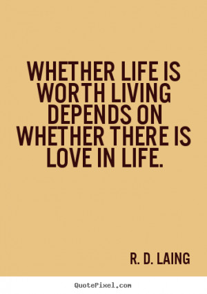 quotes about life is life worth living it all depends on the liver