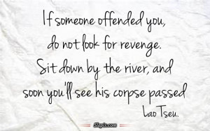 If someone offended you, do not look for revenge.