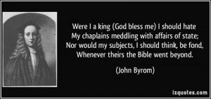 Were I a king (God bless me) I should hate My chaplains meddling with ...