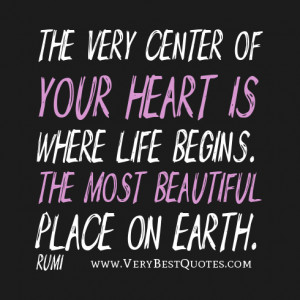 heart quotes, life quotes, The very center of your heart is where life ...