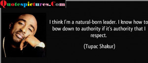 Authority Quotes - I Think I Am A Natural Born Leader By Tupac Shakur