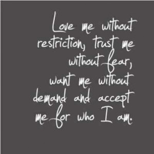 Love Quotes : Love me without restriction , Trust quotes