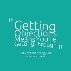 Quotes Picture: getting objections means you're getting through