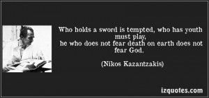 ... ,he who does not fear death on earth does not Fear God ~ Fear Quote