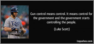 Gun control means control. It means control for the government and the ...