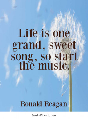 ... quotes - Life is one grand, sweet song, so start the.. - Life quotes