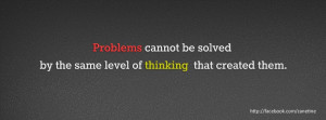 Problems cannot be solved by the same level of thinking that created ...