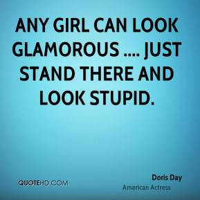 Doris Day - Any girl can look glamorous .... just stand there and look ...