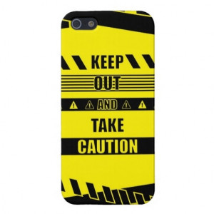 Keep out and take Caution Quotes Covers For iPhone 5