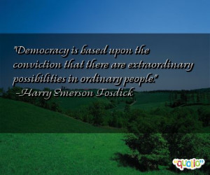 Democracy is based upon the conviction that there are extra ordinary ...