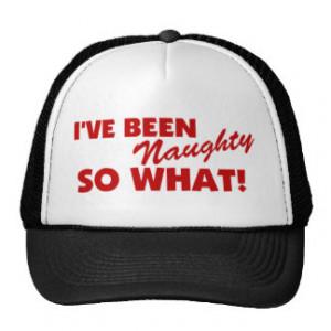 ve Been Naughty, So What! Trucker Hat