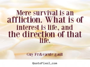 ... is an affliction. what is of interest is life,.. - Life quotes