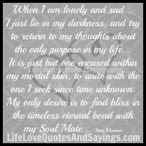 when i am lonely and sad i just lie in my darkness and try to return ...