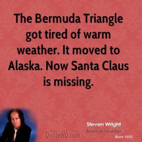 Steven Wright - The Bermuda Triangle got tired of warm weather. It ...