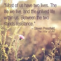 "... the two stands resistance.""~ Steven Pressfield, The War of Art"
