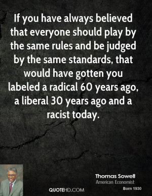 ... radical 60 years ago, a liberal 30 years ago and a racist today