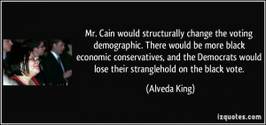 Mr. Cain would structurally change the voting demographic. There would ...