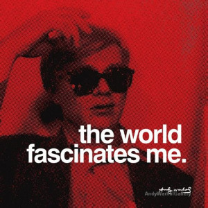Andy Warhol Quotes - The World Fascinates Me