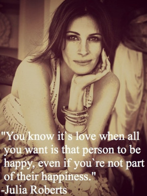 Julia Roberts. Such a beautiful quote.