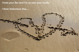 Here are the list of funny I hate Valentines Day quotes for friends .