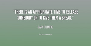There is an appropriate time to release somebody or to give them a ...