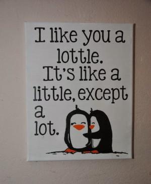 like you a lottle. It's like a little, except a lot.