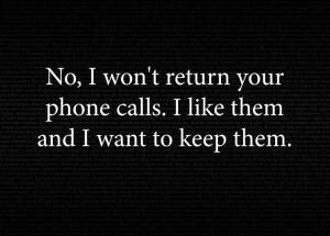 No I won't return your phone calls