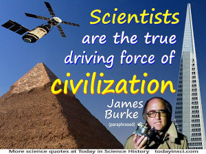 James Burke - Scientists are the true driving force of civilization