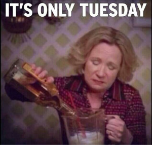 It's only Tuesday :(