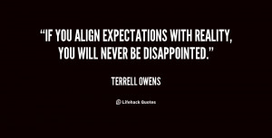 If you align expectations with reality, you will never be disappointed ...