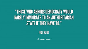Those who abhors democracy would rarely immigrate to an authoritarian ...