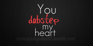 dubstep, heart, love, quote