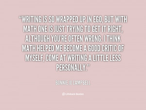 Writing is so wrapped up in ego, but with math one is just trying to ...