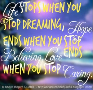... , hope ends when you stop believing, love ends when you stop caring