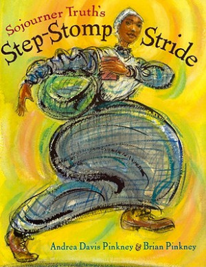 Sojourner Truth's Step-Stomp Stride , by Andrea Davis Pinkney and ...