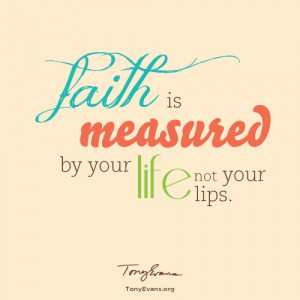The definition of faith is finding God's truth and acting upon it.