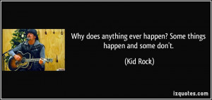 Why does anything ever happen? Some things happen and some don't ...